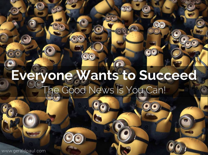Everyone Wants To Succeed | The Good News Is You Can Succeed