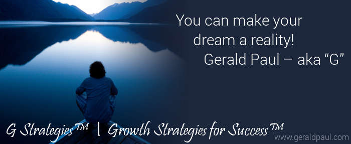 "G Strategies™: Growth Strategies For Success And Happiness From Gerald Paul (""aka"" G)–Part Two"