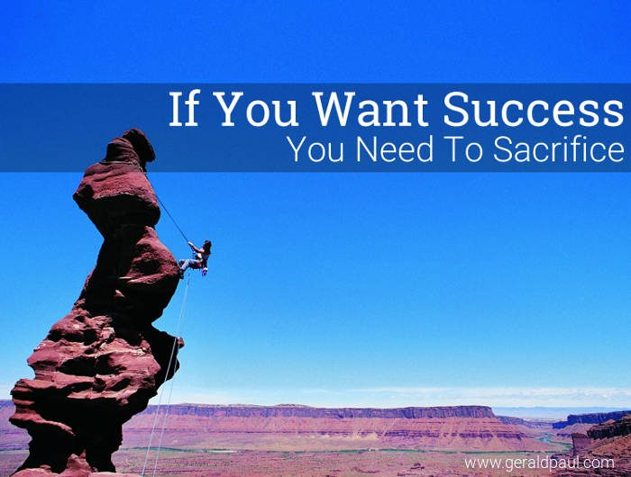 If You Want Success You Need To Sacrifice