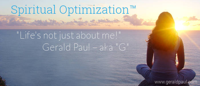 "Spiritual Optimization Overview Article | Professional Speaker & Success Life Coach Gerald Paul (aka ""G"")"