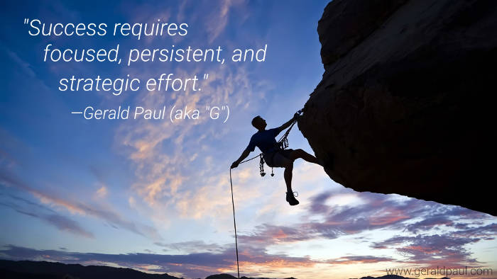 "Success Requires Focused, Persistent, and Strategic Effort | Professional Speaker & Success Coach Gerald Paul (aka ""G"") 