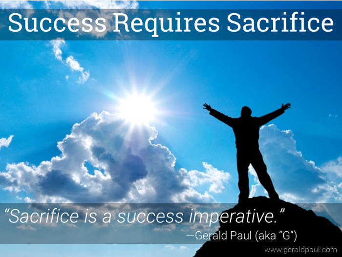 "Success Requires Sacrifice: Sacrifice Is A Success Imperative | Motivational Speaker & Success Coach Gerald Paul (aka ""G"")"